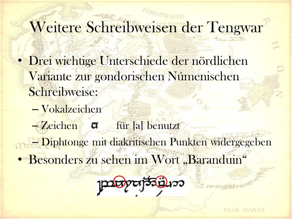 """Weitere Schreibweisen der Tengwar Drei wichtige Unterschiede der nördlichen Variante zur gondorischen Númenischen Schreibweise: – Vokalzeichen – Zeichen für [a] benutzt – Diphtonge mit diakritischen Punkten widergegeben Besonders zu sehen im Wort """"Baranduin"""
