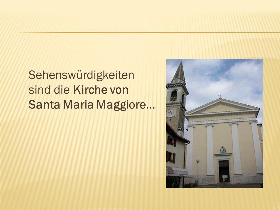Sehenswürdigkeiten sind die Kirche von Santa Maria Maggiore…