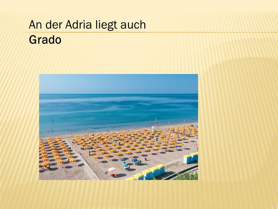 An der Adria liegt auch Grado