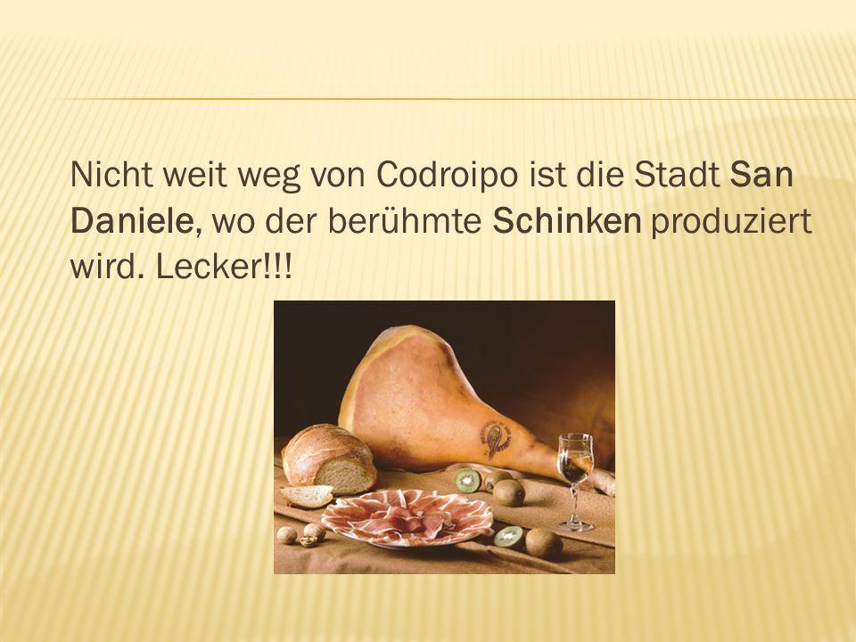 Nicht weit weg von Codroipo ist die Stadt San Daniele, wo der berühmte Schinken produziert wird.