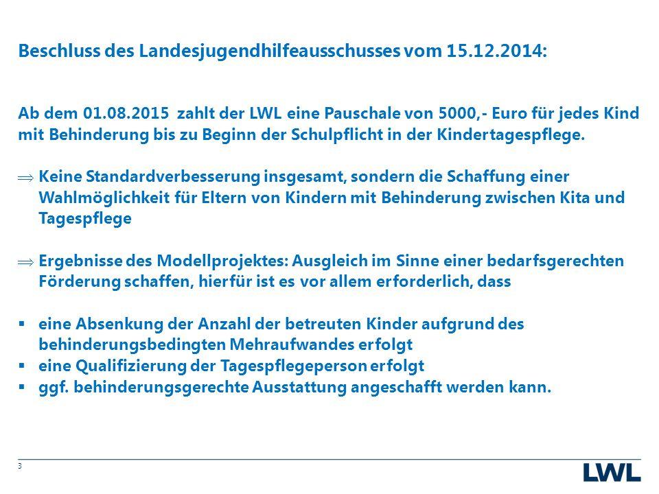 3 Beschluss des Landesjugendhilfeausschusses vom 15.12.2014: Ab dem 01.08.2015 zahlt der LWL eine Pauschale von 5000,- Euro für jedes Kind mit Behinderung bis zu Beginn der Schulpflicht in der Kindertagespflege.