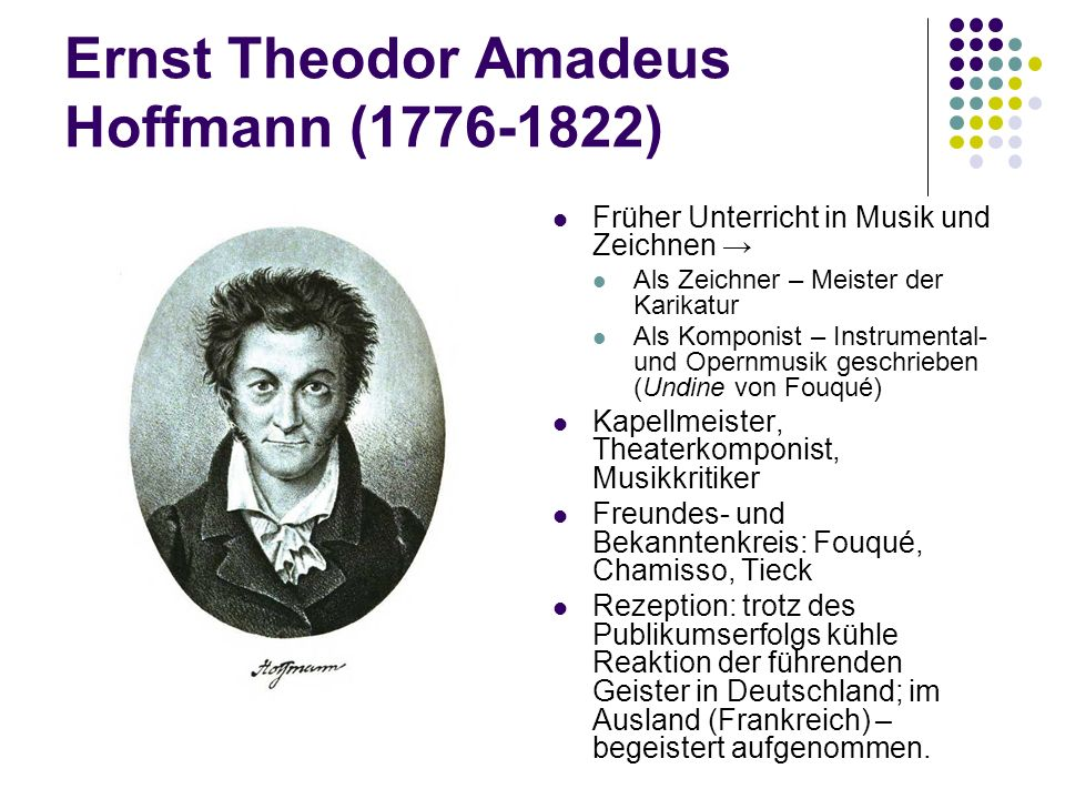 Ernst Theodor Amadeus Hoffmann (1776-1822) Früher Unterricht in Musik und Zeichnen → Als Zeichner – Meister der Karikatur Als Komponist – Instrumental