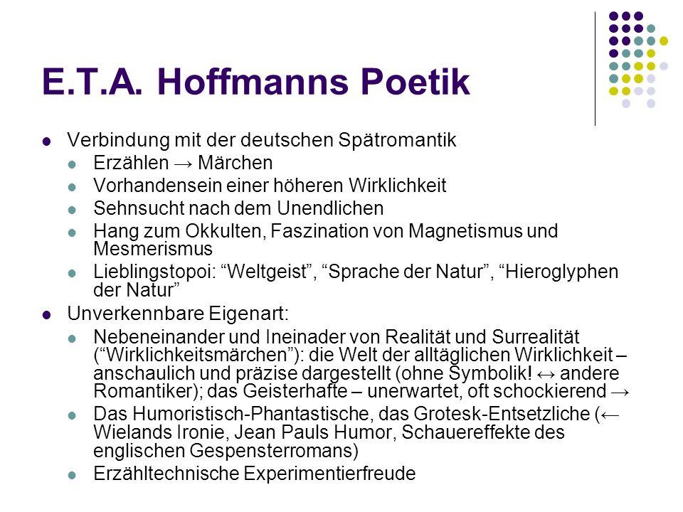E.T.A. Hoffmanns Poetik Verbindung mit der deutschen Spätromantik Erzählen → Märchen Vorhandensein einer höheren Wirklichkeit Sehnsucht nach dem Unend