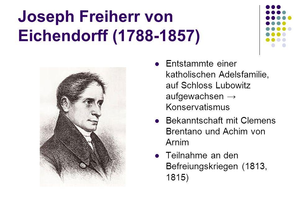 Joseph Freiherr von Eichendorff (1788-1857) Entstammte einer katholischen Adelsfamilie, auf Schloss Lubowitz aufgewachsen → Konservatismus Bekanntscha