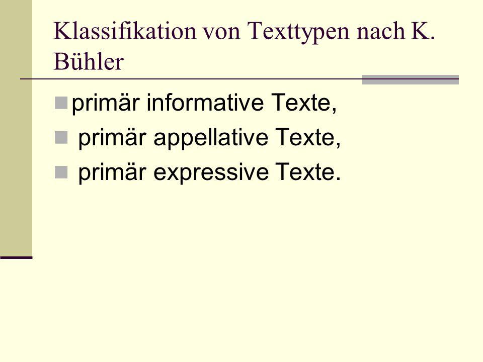 Klassifikation von Texttypen nach K. Bühler primär informative Texte, primär appellative Texte, primär expressive Texte.