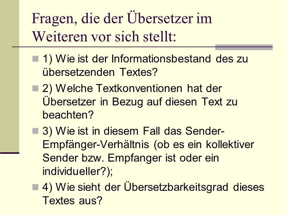 Fragen, die der Übersetzer im Weiteren vor sich stellt: 1) Wie ist der Informationsbestand des zu übersetzenden Textes? 2) Welche Textkonventionen hat