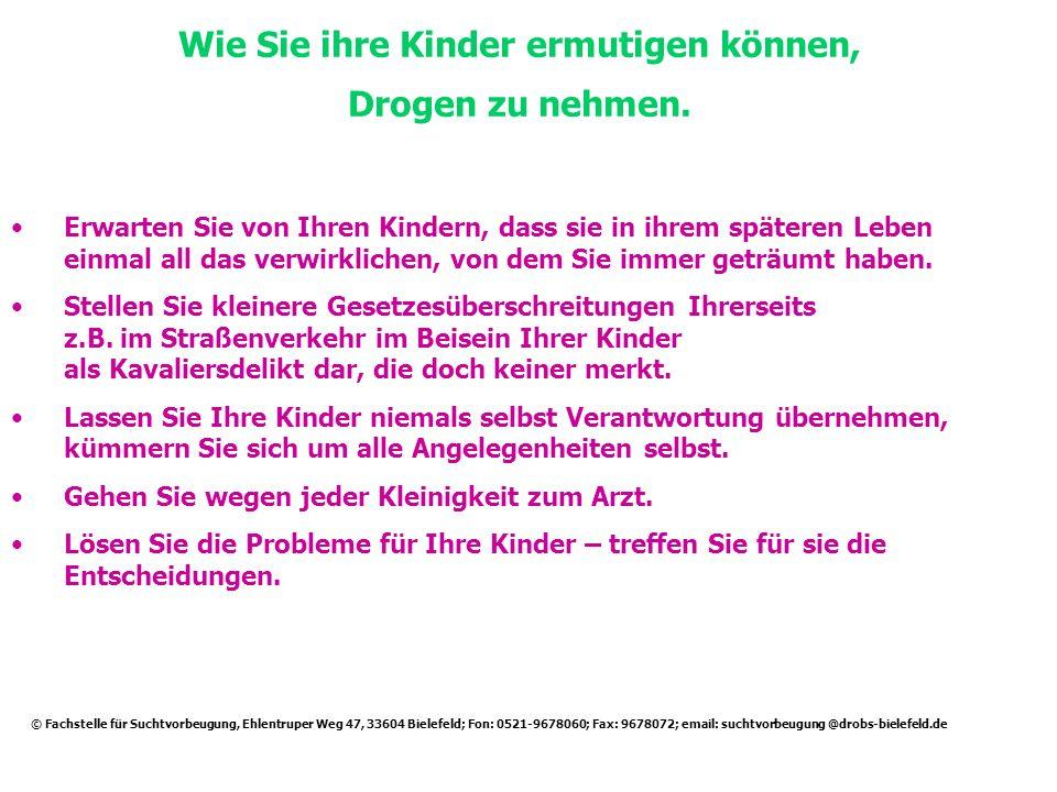 Wie Sie ihre Kinder ermutigen können, Drogen zu nehmen. © Fachstelle für Suchtvorbeugung, Ehlentruper Weg 47, 33604 Bielefeld; Fon: 0521-9678060; Fax:
