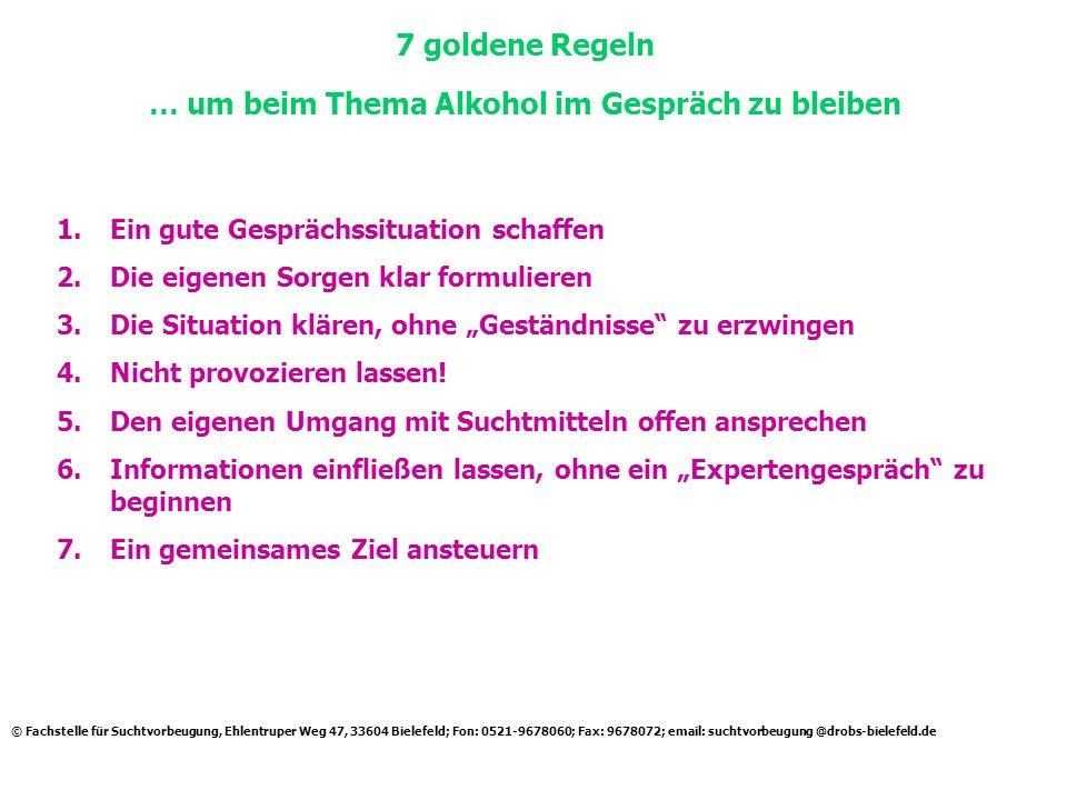 7 goldene Regeln … um beim Thema Alkohol im Gespräch zu bleiben © Fachstelle für Suchtvorbeugung, Ehlentruper Weg 47, 33604 Bielefeld; Fon: 0521-96780