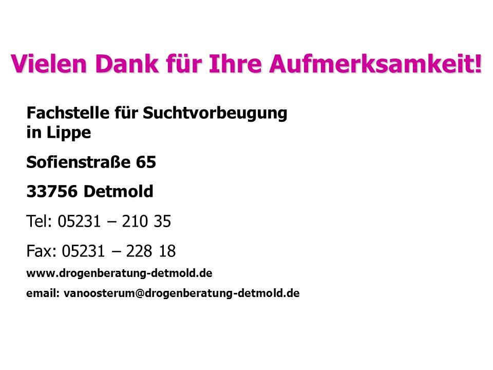 Vielen Dank für Ihre Aufmerksamkeit! Fachstelle für Suchtvorbeugung in Lippe Sofienstraße 65 33756 Detmold Tel: 05231 – 210 35 Fax: 05231 – 228 18 www