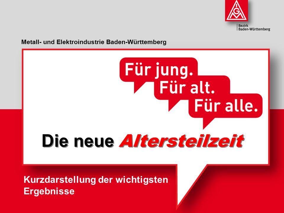 Metall- und Elektroindustrie Baden-Württemberg Die neue Altersteilzeit Kurzdarstellung der wichtigsten Ergebnisse