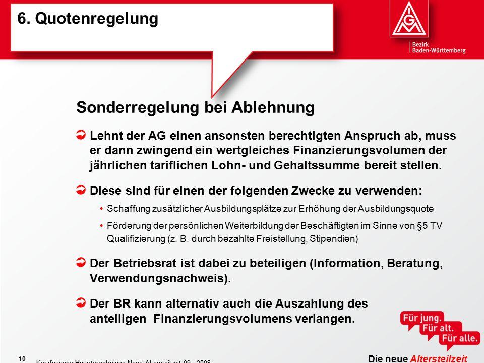 Die neue Altersteilzeit Kurzfassung Hauptergebnisse Neue Altersteilzeit 09 - 2008 10 6. Quotenregelung Lehnt der AG einen ansonsten berechtigten Anspr
