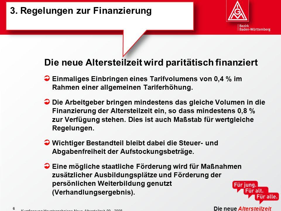 Die neue Altersteilzeit Kurzfassung Hauptergebnisse Neue Altersteilzeit 09 - 2008 6 3. Regelungen zur Finanzierung Einmaliges Einbringen eines Tarifvo