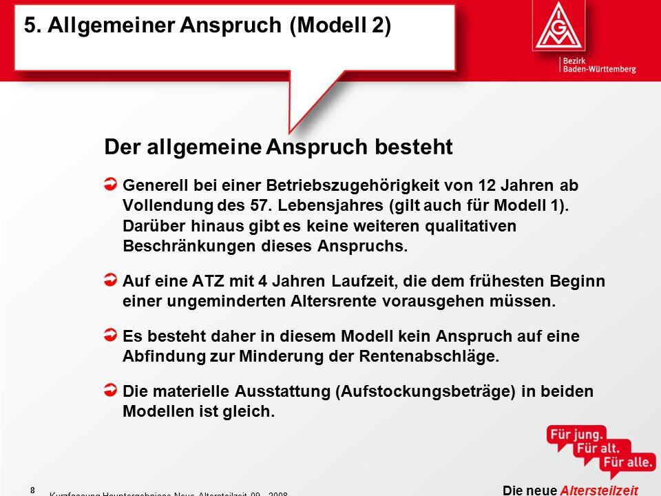 Die neue Altersteilzeit Kurzfassung Hauptergebnisse Neue Altersteilzeit 09 - 2008 8 5. Allgemeiner Anspruch (Modell 2) Generell bei einer Betriebszuge