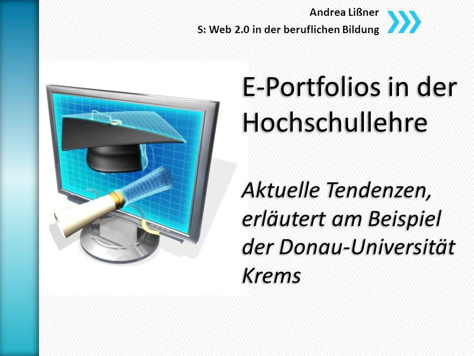 E-Portfolios in der Hochschullehre Aktuelle Tendenzen, erläutert am Beispiel der Donau-Universität Krems Andrea Lißner S: Web 2.0 in der beruflichen Bildung