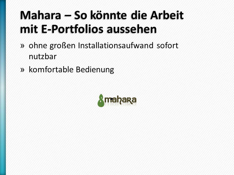 Mahara – So könnte die Arbeit mit E-Portfolios aussehen » ohne großen Installationsaufwand sofort nutzbar » komfortable Bedienung