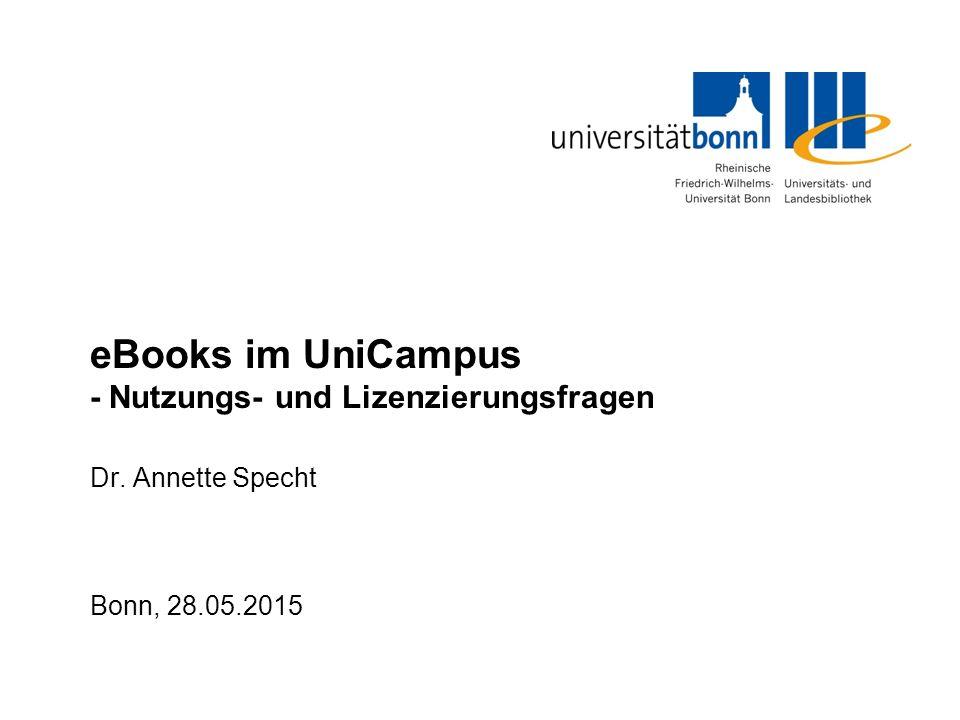 eBooks im UniCampus - Nutzungs- und Lizenzierungsfragen Dr. Annette Specht Bonn, 28.05.2015