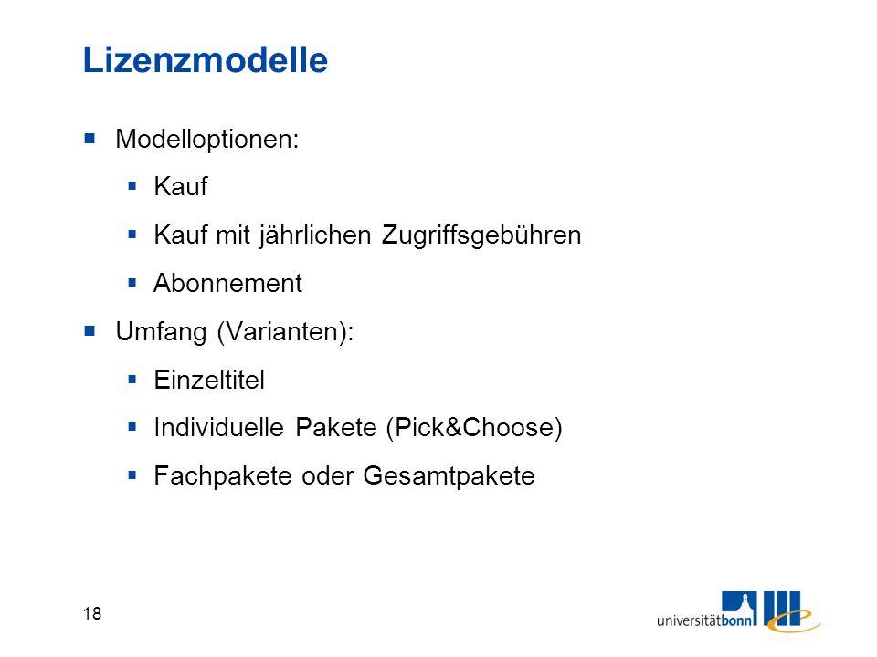 18  Modelloptionen:  Kauf  Kauf mit jährlichen Zugriffsgebühren  Abonnement  Umfang (Varianten):  Einzeltitel  Individuelle Pakete (Pick&Choose)  Fachpakete oder Gesamtpakete Lizenzmodelle