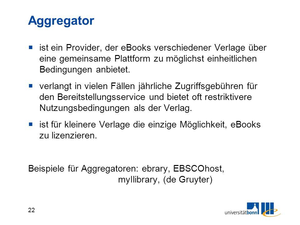 22 Aggregator  ist ein Provider, der eBooks verschiedener Verlage über eine gemeinsame Plattform zu möglichst einheitlichen Bedingungen anbietet.