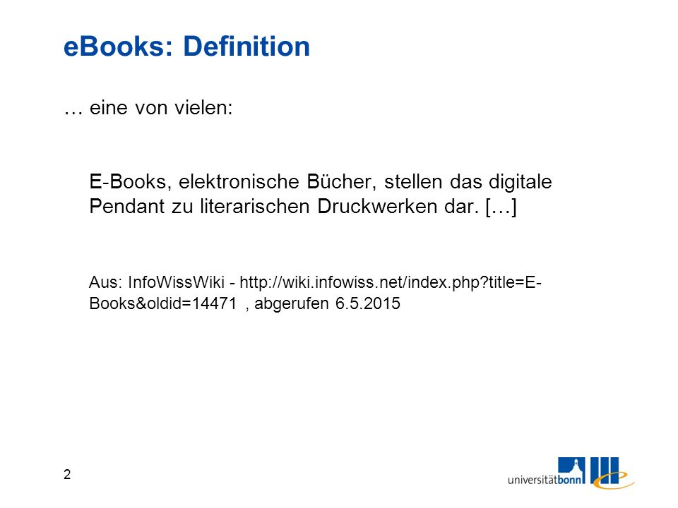 2 eBooks: Definition … eine von vielen: E-Books, elektronische Bücher, stellen das digitale Pendant zu literarischen Druckwerken dar.