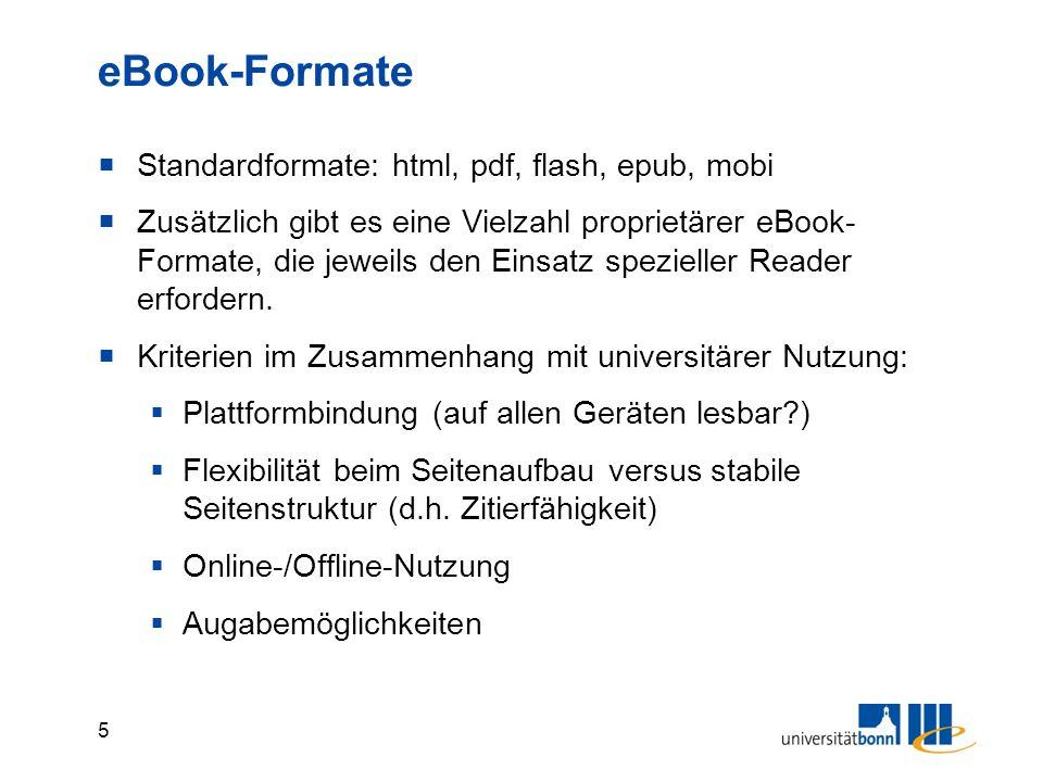 5 eBook-Formate  Standardformate: html, pdf, flash, epub, mobi  Zusätzlich gibt es eine Vielzahl proprietärer eBook- Formate, die jeweils den Einsatz spezieller Reader erfordern.