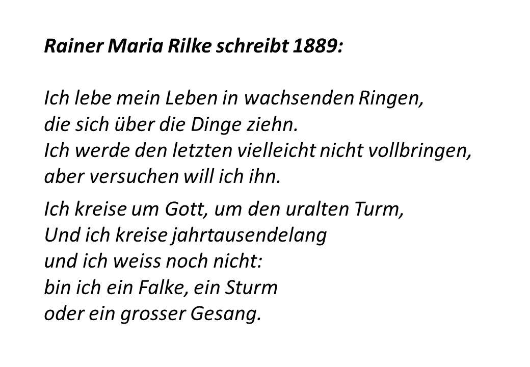 Rainer Maria Rilke schreibt 1889: Ich lebe mein Leben in wachsenden Ringen, die sich über die Dinge ziehn.