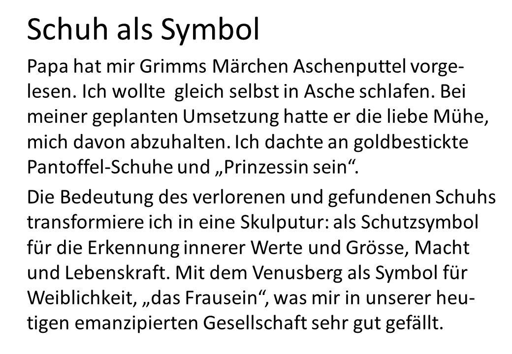 Schuh als Symbol Papa hat mir Grimms Märchen Aschenputtel vorge- lesen.