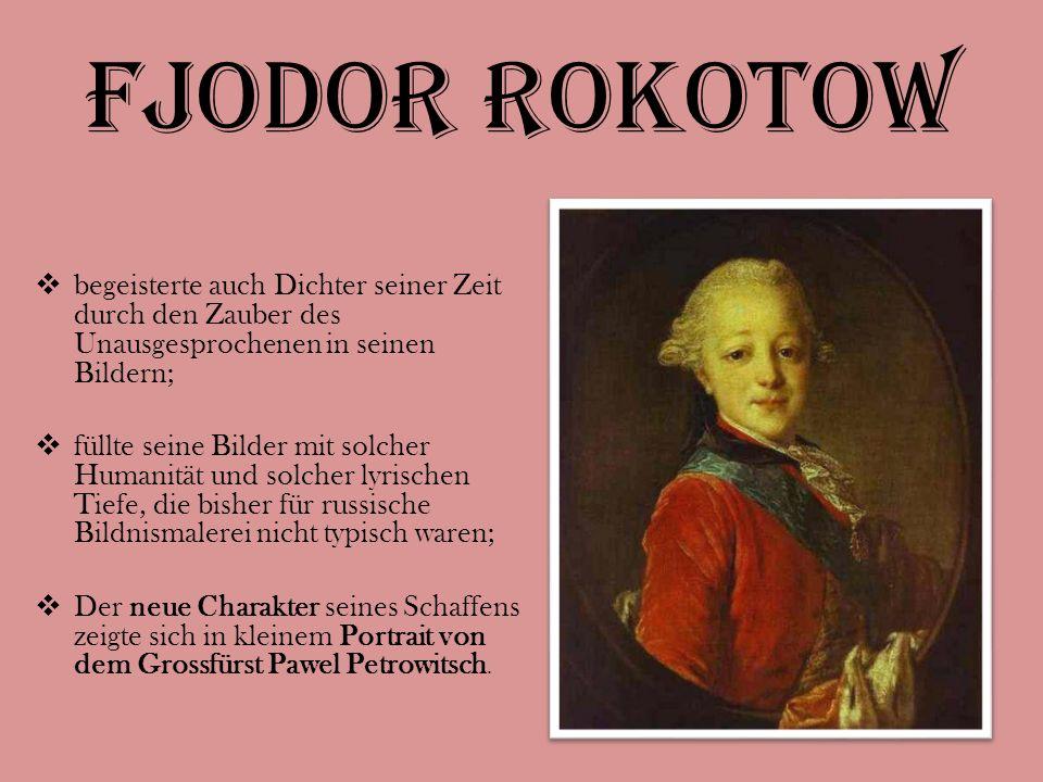 Fjodor Rokotow  begeisterte auch Dichter seiner Zeit durch den Zauber des Unausgesprochenen in seinen Bildern;  füllte seine Bilder mit solcher Huma
