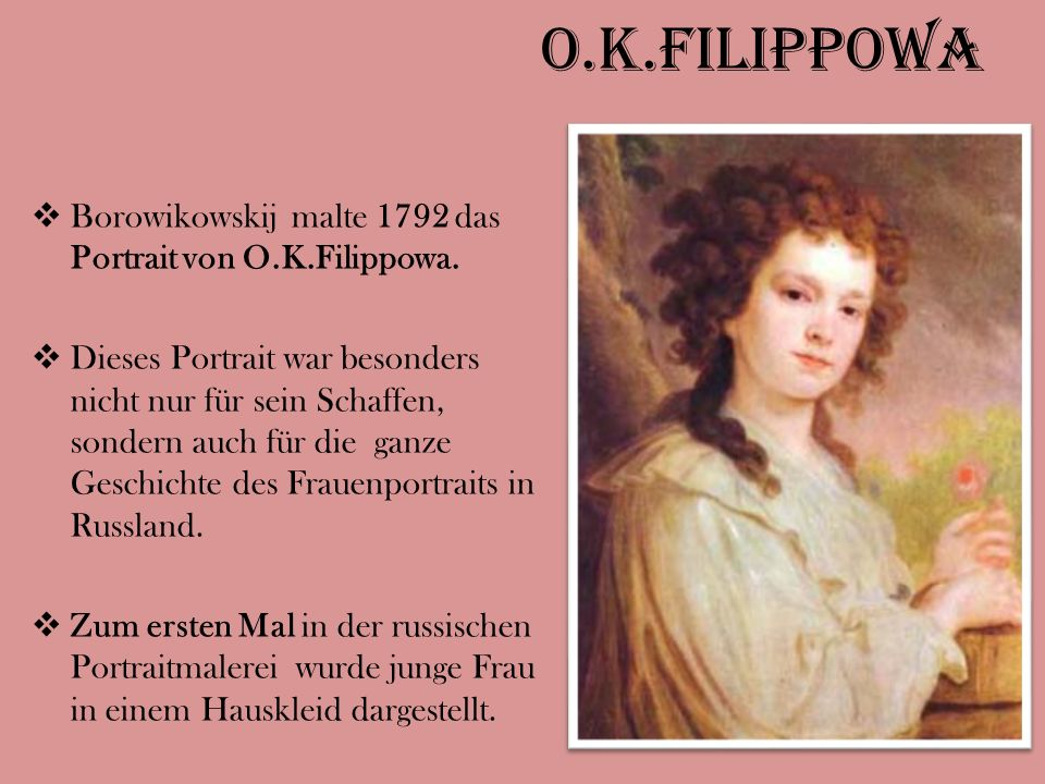O.K.Filippowa  Borowikowskij malte 1792 das Portrait von O.K.Filippowa.