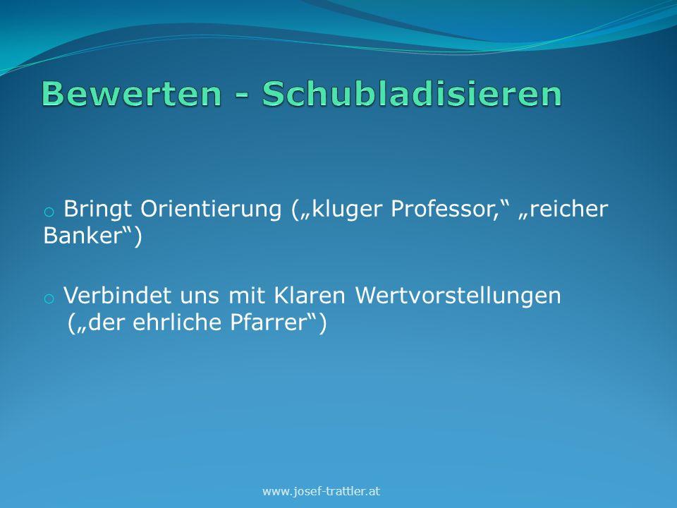 """o Bringt Orientierung (""""kluger Professor, """"reicher Banker ) o Verbindet uns mit Klaren Wertvorstellungen (""""der ehrliche Pfarrer ) www.josef-trattler.at"""