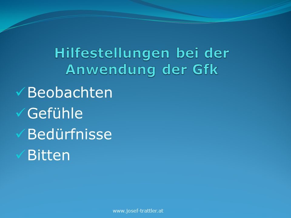 Beobachten Gefühle Bedürfnisse Bitten www.josef-trattler.at