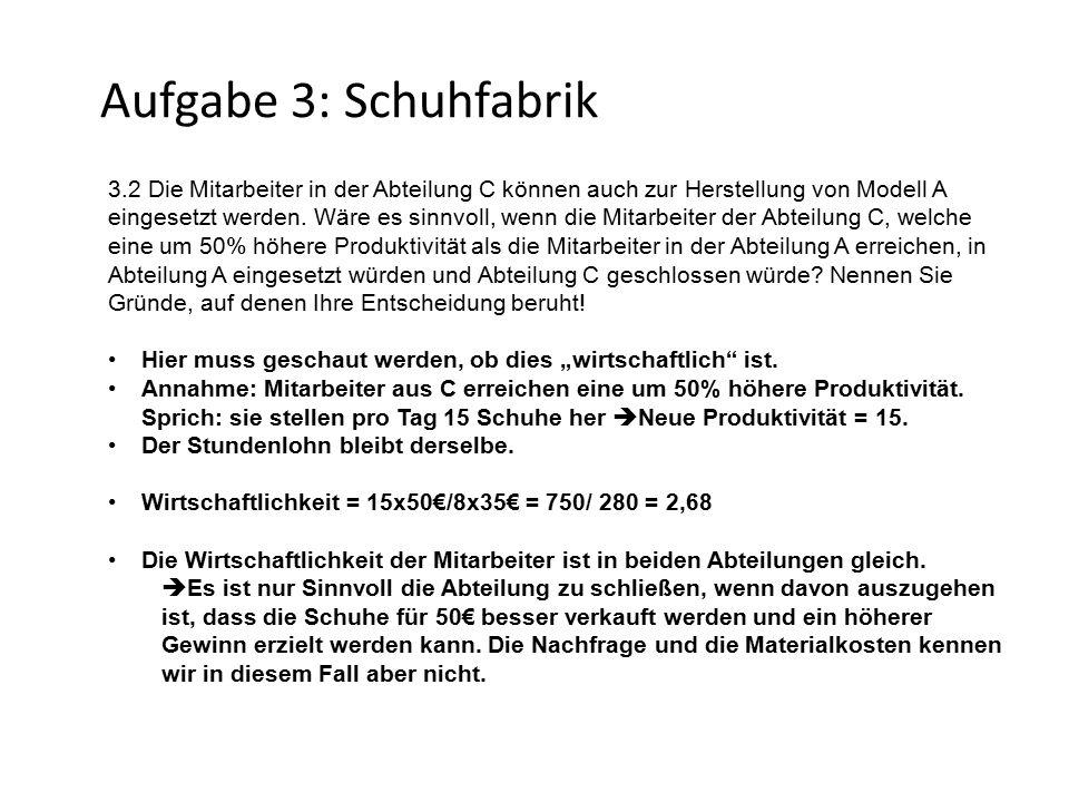 Aufgabe 3: Schuhfabrik 3.2 Die Mitarbeiter in der Abteilung C können auch zur Herstellung von Modell A eingesetzt werden.