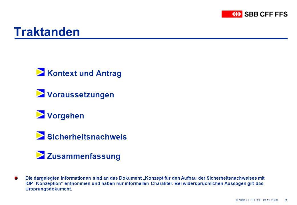 © SBB I ETCS 19.12.200613 Sicherheitsnachweis Der Sicherheitsnachweis als Bedingung zur Betriebsbewilligung