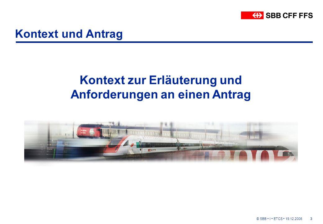 © SBB I ETCS 19.12.20063 Kontext und Antrag Kontext zur Erläuterung und Anforderungen an einen Antrag