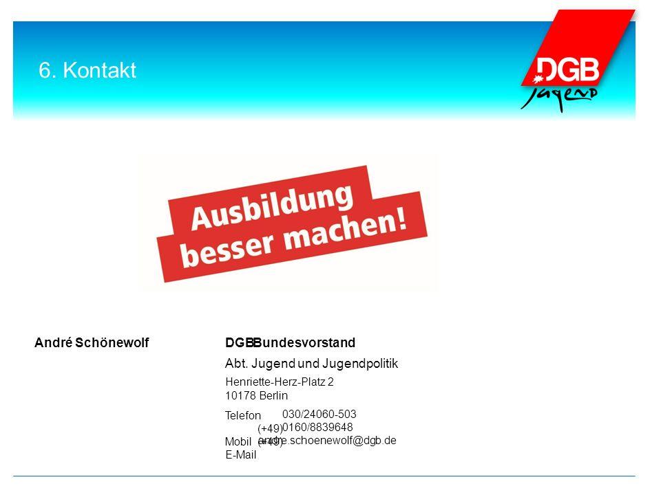 Telefon (+49) Mobil(+49) E-Mail DGBAndré SchönewolfBundesvorstand Abt. Jugend und Jugendpolitik Henriette-Herz-Platz 2 10178 Berlin 030/24060-503 0160