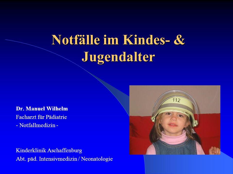Notfälle im Kindes- & Jugendalter Dr. Manuel Wilhelm Facharzt für Pädiatrie - Notfallmedizin - Kinderklinik Aschaffenburg Abt. päd. Intensivmedizin /