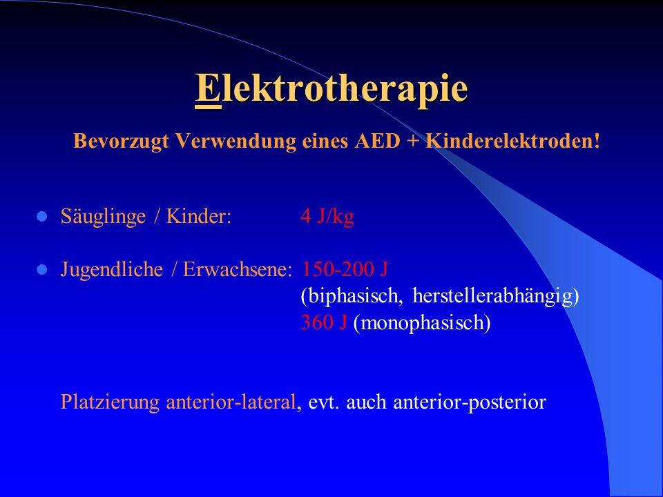Elektrotherapie Bevorzugt Verwendung eines AED + Kinderelektroden! Säuglinge / Kinder: 4 J/kg Jugendliche / Erwachsene: 150-200 J (biphasisch, herstel