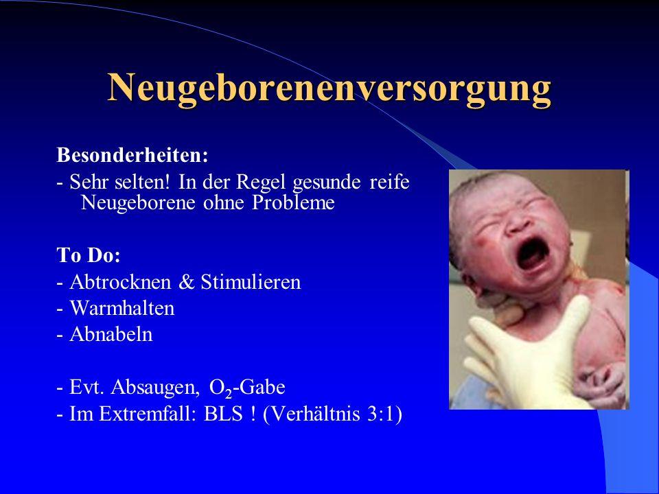 Neugeborenenversorgung Besonderheiten: - Sehr selten! In der Regel gesunde reife Neugeborene ohne Probleme To Do: - Abtrocknen & Stimulieren - Warmhal
