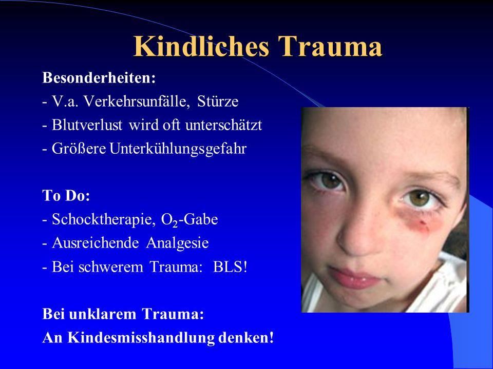 Kindliches Trauma Besonderheiten: - V.a. Verkehrsunfälle, Stürze - Blutverlust wird oft unterschätzt - Größere Unterkühlungsgefahr To Do: - Schockther