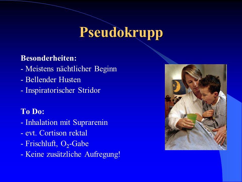 Pseudokrupp Besonderheiten: - Meistens nächtlicher Beginn - Bellender Husten - Inspiratorischer Stridor To Do: - Inhalation mit Suprarenin - evt. Cort