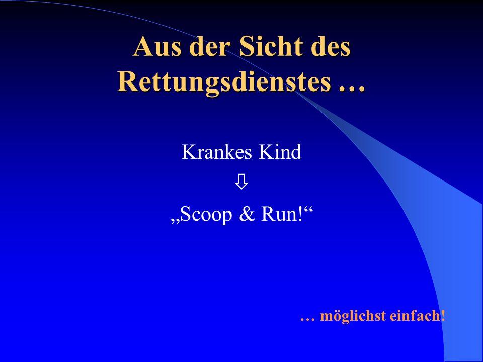 """Aus der Sicht des Rettungsdienstes … Krankes Kind  """"Scoop & Run!"""" … möglichst einfach!"""