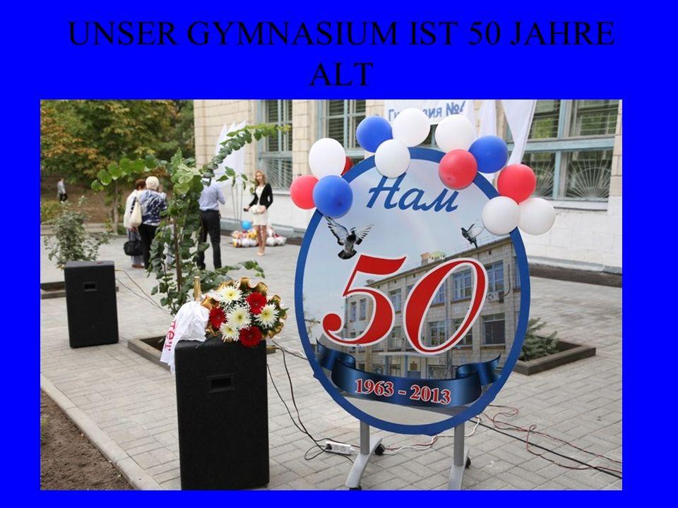 UNSER GYMNASIUM IST 50 JAHRE ALT