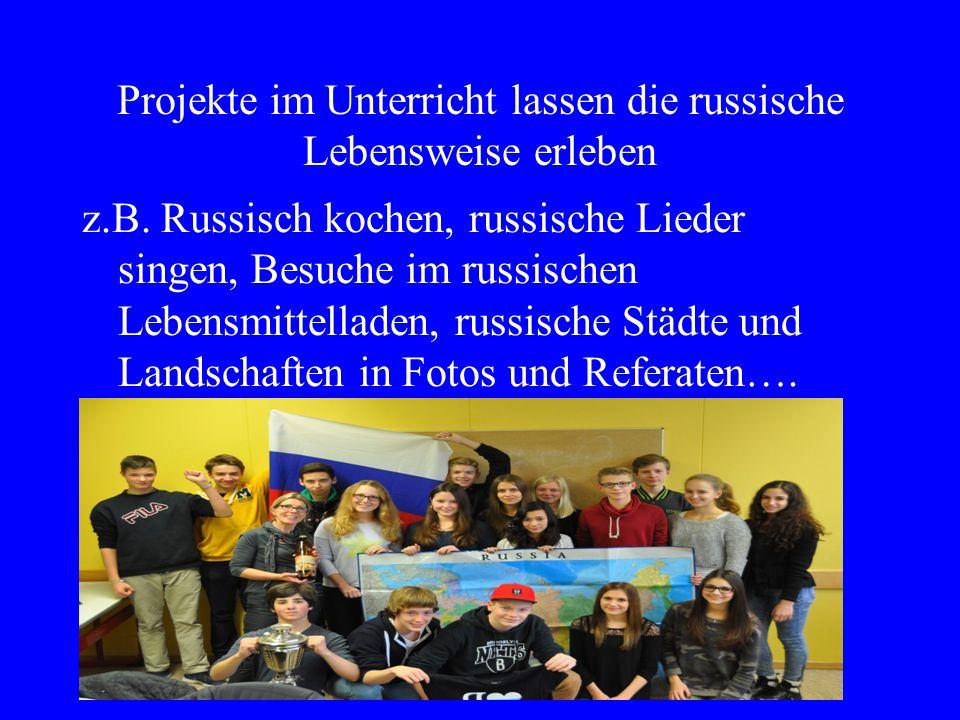 Projekte im Unterricht lassen die russische Lebensweise erleben z.B.