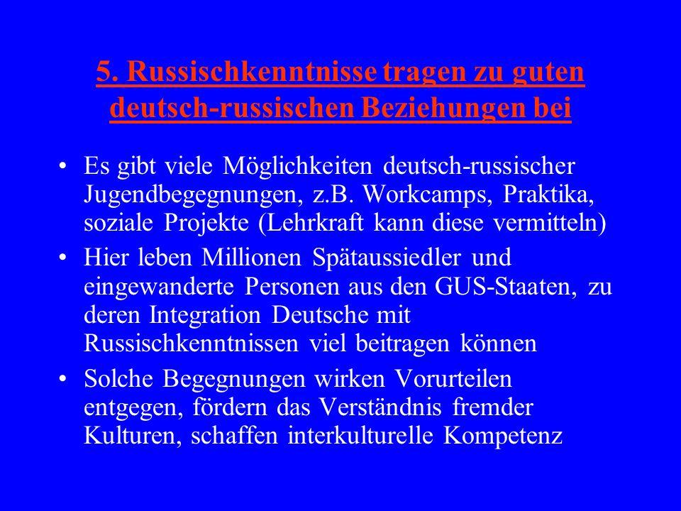 5. Russischkenntnisse tragen zu guten deutsch-russischen Beziehungen bei Es gibt viele Möglichkeiten deutsch-russischer Jugendbegegnungen, z.B. Workca
