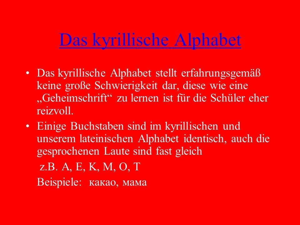 """Das kyrillische Alphabet Das kyrillische Alphabet stellt erfahrungsgemäß keine große Schwierigkeit dar, diese wie eine """"Geheimschrift zu lernen ist für die Schüler eher reizvoll."""