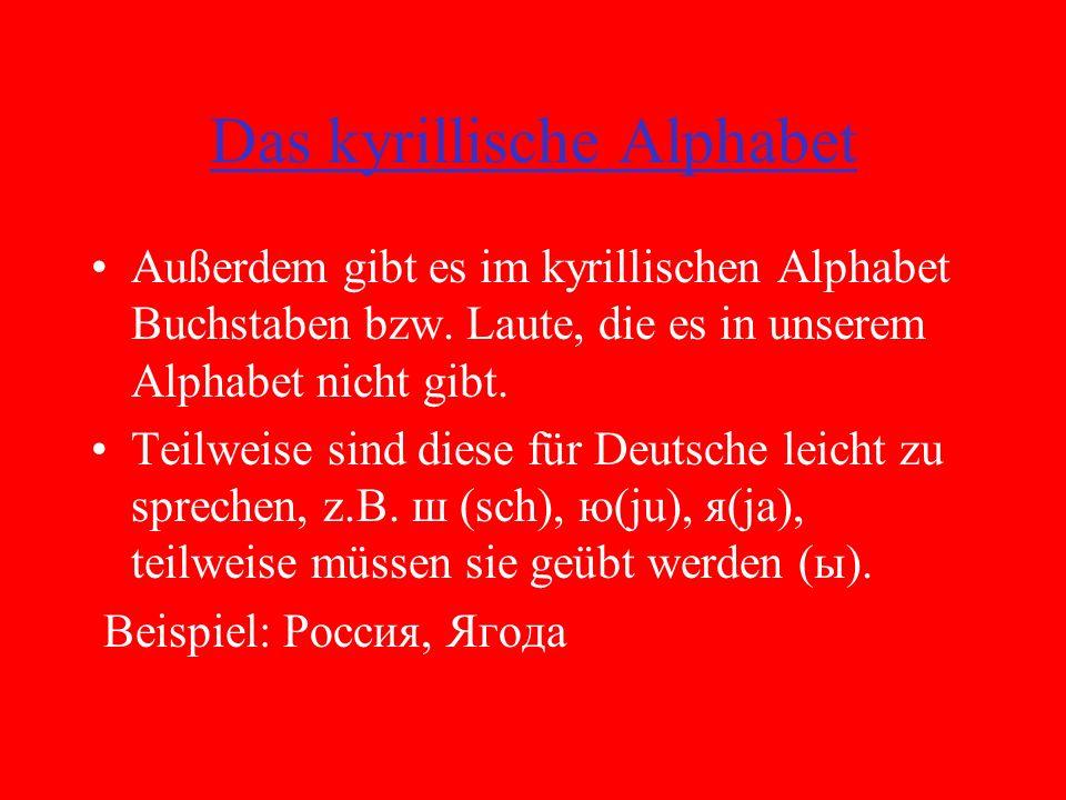 Das kyrillische Alphabet Außerdem gibt es im kyrillischen Alphabet Buchstaben bzw.