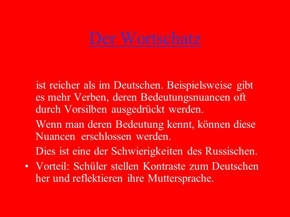 Der Wortschatz ist reicher als im Deutschen.