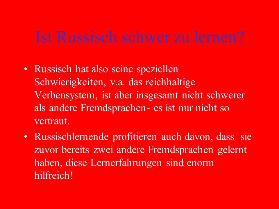 Ist Russisch schwer zu lernen. Russisch hat also seine speziellen Schwierigkeiten, v.a.