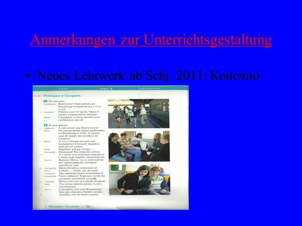 Anmerkungen zur Unterrichtsgestaltung Neues Lehrwerk ab Schj. 2011: Конечно