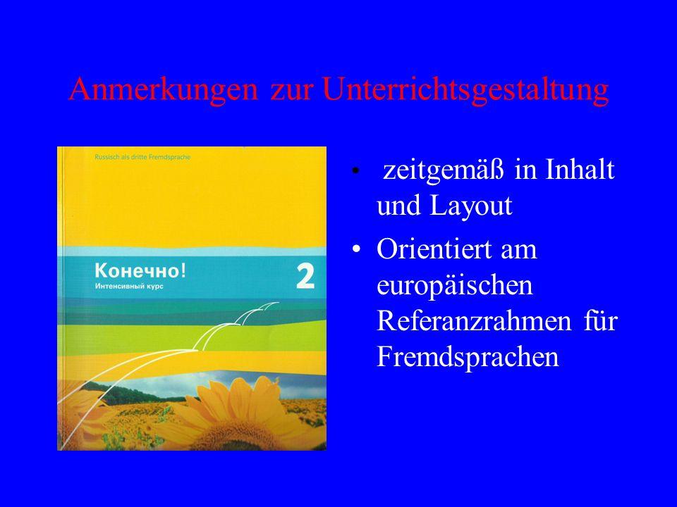 Anmerkungen zur Unterrichtsgestaltung zeitgemäß in Inhalt und Layout Orientiert am europäischen Referanzrahmen für Fremdsprachen