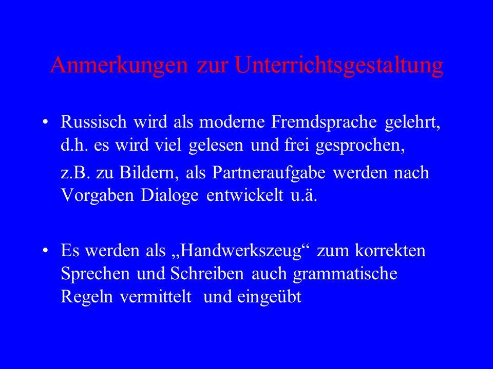 Anmerkungen zur Unterrichtsgestaltung Russisch wird als moderne Fremdsprache gelehrt, d.h.